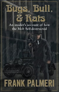 "Bugs, Bull and Rats ""An Insider's account of how the Mob Self-destructed"""