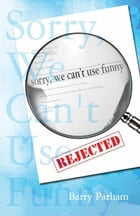 Sorry, We Can't Use Funny by Barry Parham