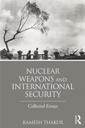 Nuclear Weapons and International Security Collected Essays