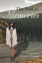 The Trail of Memories by Catherine Girley-Clark