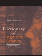 Dictionary of Cognitive Science: Neuroscience, Psychology, Artificial Intelligence, Linguistics…