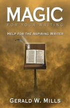 Magic for Your Writing by Gerald Mills