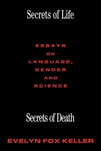 Secrets of Life, Secrets of Death: Essays on Science and Culture
