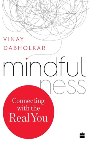 Mindfulness: Connecting with the Real You by Vinay Dabholkar