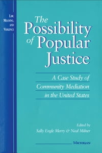 The Possibility of Popular Justice: A Case Study of Community Mediation in the United States
