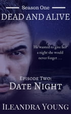 Season One: Dead And Alive - Date Night (Episode Two) by Ileandra Young