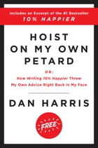 Hoist on My Own Petard: Or: How Writing 10% Happier Threw My Own Advice Right Back in My Face by Dan Harris