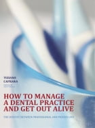 How to manage a dental practice and get out alive by Tiziano Caprara