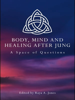 Body,  Mind and Healing After Jung A Space of Questions