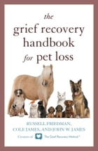 The Grief Recovery Handbook for Pet Loss by Russell Friedman