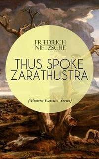 THUS SPOKE ZARATHUSTRA (Modern Classics Series): The Magnum Opus of the World's Most Influential…
