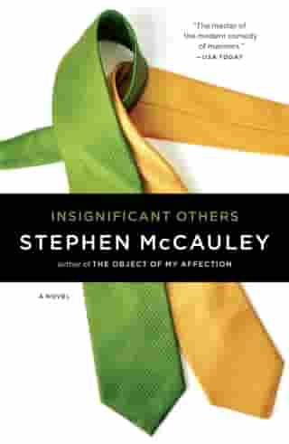 Insignificant Others: A Novel by Stephen McCauley