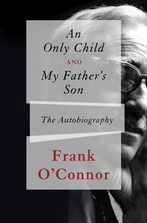 An Only Child and My Father's Son The Autobiography