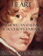 Heart: (Cuore) An Italian Schoolboy's Journal by Edmondo De Amicis