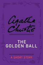 The Golden Ball: A Short Story by Agatha Christie
