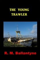The Young Trawler by R. M. Ballantyne
