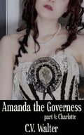 Amanda the Governess: Charlotte dcca6cbc-32bc-471b-83ef-294eddcbed19