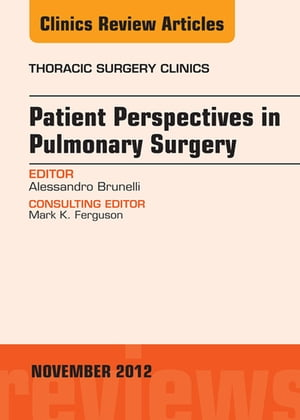 Patient Perspectives in Pulmonary Surgery,  An Issue of Thoracic Surgery Clinics
