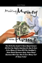 Making Money From Home: This Definitive Guide To Home Based Careers Will Give You Helpful Solutions On How To Earn Extra Mon by Lisa A. Rosas