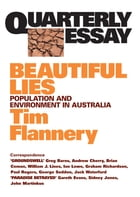 Quarterly Essay 9 Beautiful Lies: Population and Environment in Australia by Tim Flannery