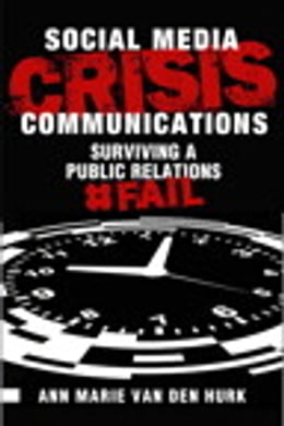 Book Social Media Crisis Communications: Preparing for, Preventing, and Surviving a Public Relations… by Ann Marie van den Hurk