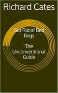 Get Rid of Bed Bugs: The Unconventional Guide