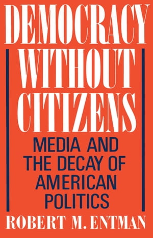 Democracy without Citizens Media and the Decay of American Politics
