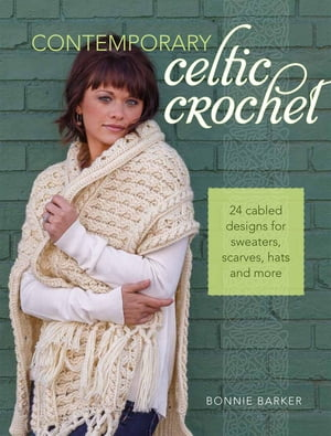 Contemporary Celtic Crochet 24 Cabled Designs for Sweaters,  Scarves,  Hats and More