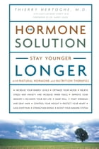 The Hormone Solution: Stay Younger Longer with Natural Hormone and Nutrition Therapies by Thierry Hertoghe