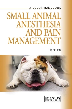 Small Animal Anesthesia and Pain Management A Color Handbook
