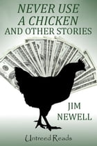 Never Use a Chicken and Other Stories by Jim Newell