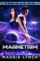 Magnetism: Cryoborn Gifts: Obsidian Rim, #10 by Maggie Lynch