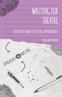 Writing for Theatre: Creative and Critical Approaches
