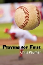 Playing for First by Chris Paynter