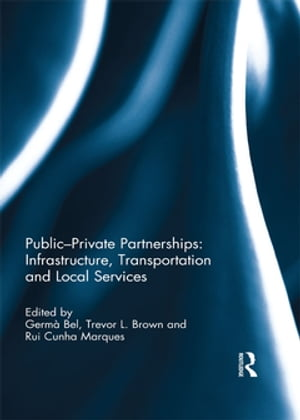 Public-Private Partnerships: Infrastructure,  Transportation and Local Services