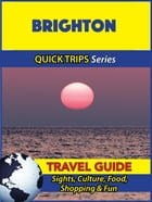 Brighton Travel Guide (Quick Trips Series): Sights, Culture, Food, Shopping & Fun by Cynthia Atkins