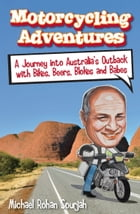 Motorcycling Adventures: A Journey into Australia's Outback with Bikes, Beers, Blokes and Babes by Michael Rohan Sourjah
