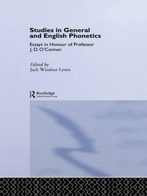 Studies in General and English Phonetics Essays in Honour of Professor J.D. O'Connor