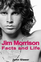 Jim Morrison: Facts and Life by John Glaser