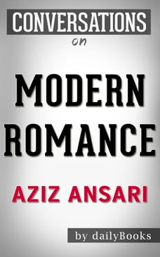 Conversations on Modern Romance: by Aziz Ansari , Conversation Starters
