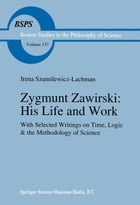 Zygmunt Zawirski: His Life and Work: with Selected Writings on Time, Logic and the Methodology of Science by Feliks Lachman