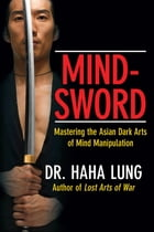 Mind-Sword:Mastering the Asian Dark Arts of Mind Manipulation by Dr. Haha Lung