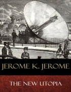The New Utopia by Jerome K. Jerome
