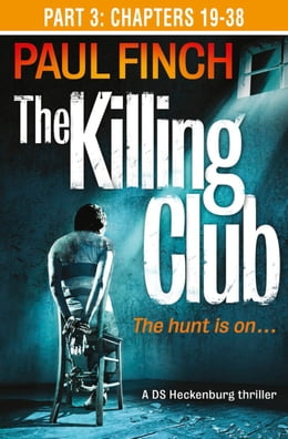 Book The Killing Club (Part Three: Chapters 19-38) (Detective Mark Heckenburg, Book 3) by Paul Finch