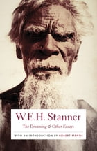 The Dreaming & Other Essays by W. E. H. Stanner