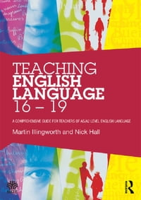 Teaching English Language 16 - 19: A comprehensive guide for teachers of AS/A2 level English…