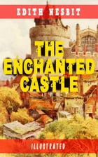 The Enchanted Castle (Illustrated): Children's Fantasy Classic by Edith Nesbit