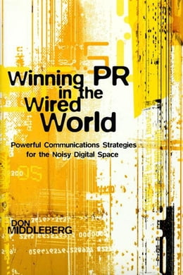 Book Winning PR in the Wired World: Powerful Communications Strategies for the Noisy Digital Space by Middleberg, Don