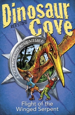Book Dinosaur Cove Cretaceous 4: Flight of the Winged Serpent by Rex Stone
