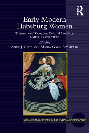 Early Modern Habsburg Women Transnational Contexts,  Cultural Conflicts,  Dynastic Continuities